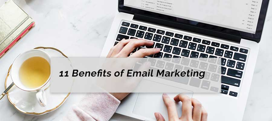 11 Benefits Of Email Marketing