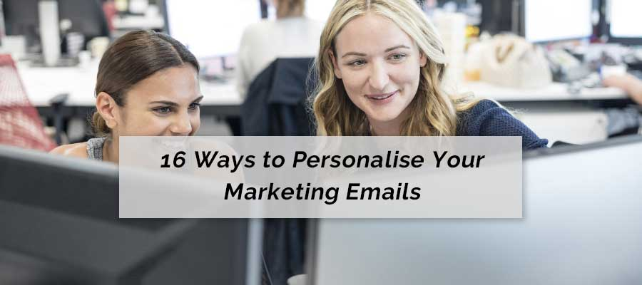 16 Ways to Personalise Your Marketing Emails