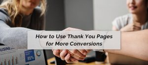 How to use thank you pages for more conversions