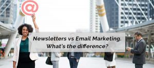 Newsletters vs Email Marketing