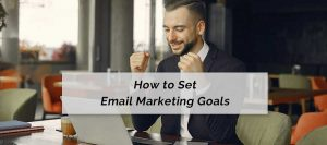 How to set email marketing goals