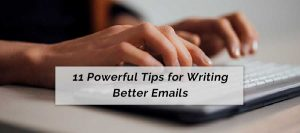 11 powerful tips for writing better emails.