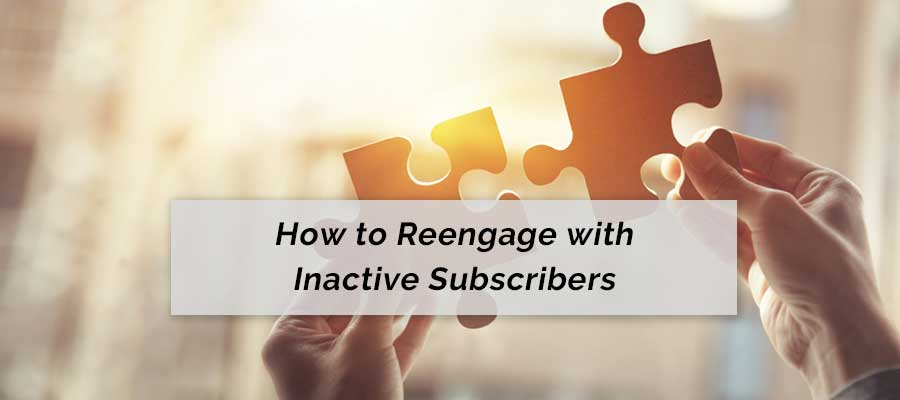 How to reengage with inactive subscribers
